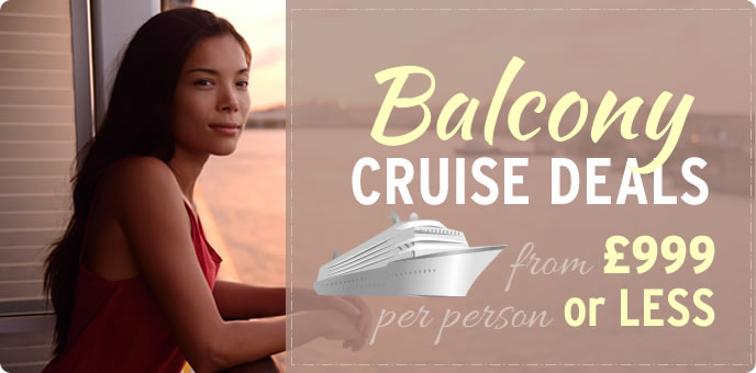 Balcony Cruise Deals - £999pp or less