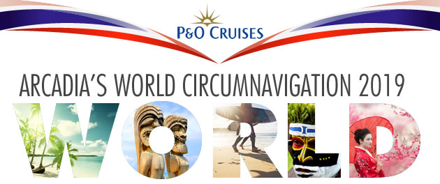 P&O Cruises: Arcadia World Voyage 2019